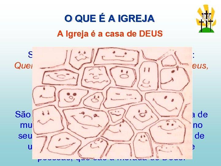 O QUE É A IGREJA A Igreja é a casa de DEUS São Paulo,