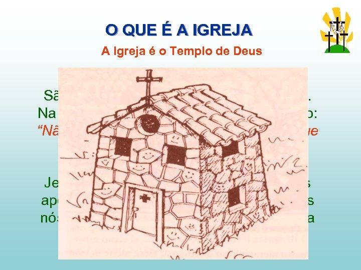 O QUE É A IGREJA A Igreja é o Templo de Deus São Paulo