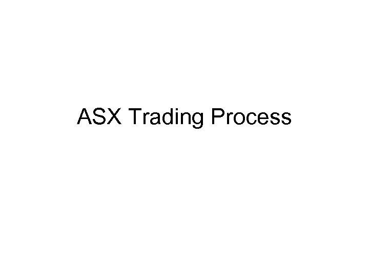 ASX Trading Process