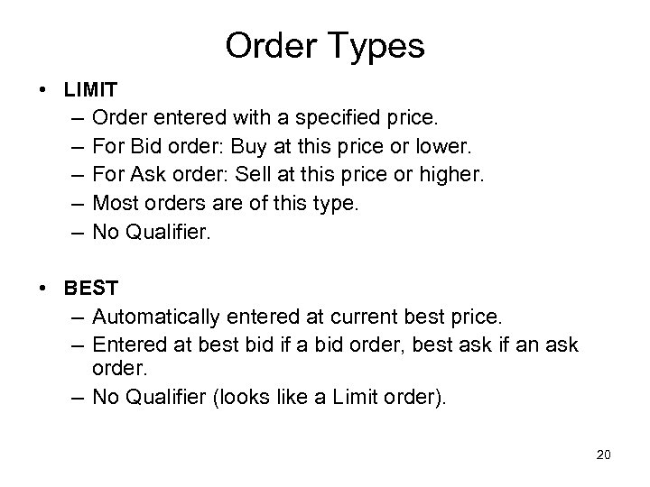 Order Types • LIMIT – Order entered with a specified price. – For Bid