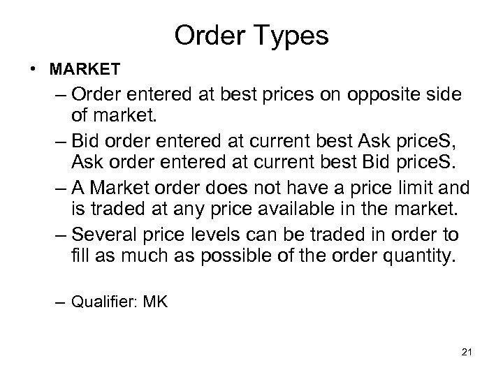 Order Types • MARKET – Order entered at best prices on opposite side of