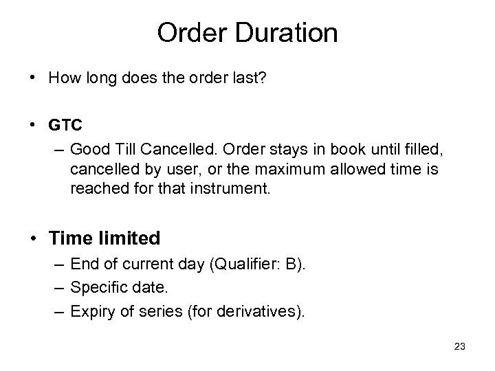 Order Duration • How long does the order last? • GTC – Good Till