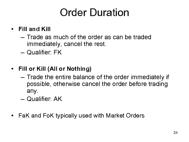 Order Duration • Fill and Kill – Trade as much of the order as