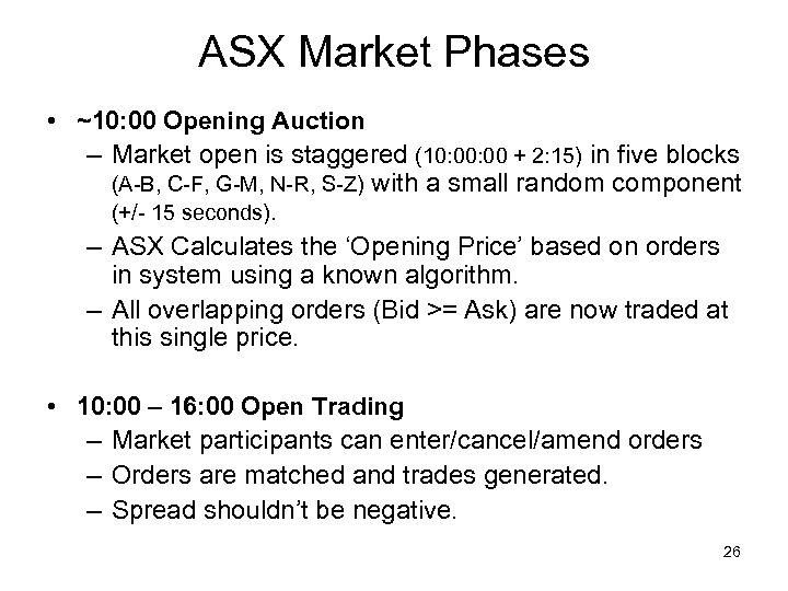 ASX Market Phases • ~10: 00 Opening Auction – Market open is staggered (10: