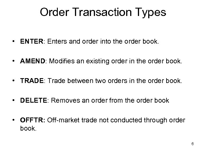Order Transaction Types • ENTER: Enters and order into the order book. • AMEND: