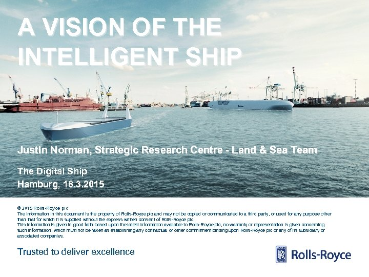 A VISION OF THE INTELLIGENT SHIP Justin Norman, Strategic Research Centre - Land &