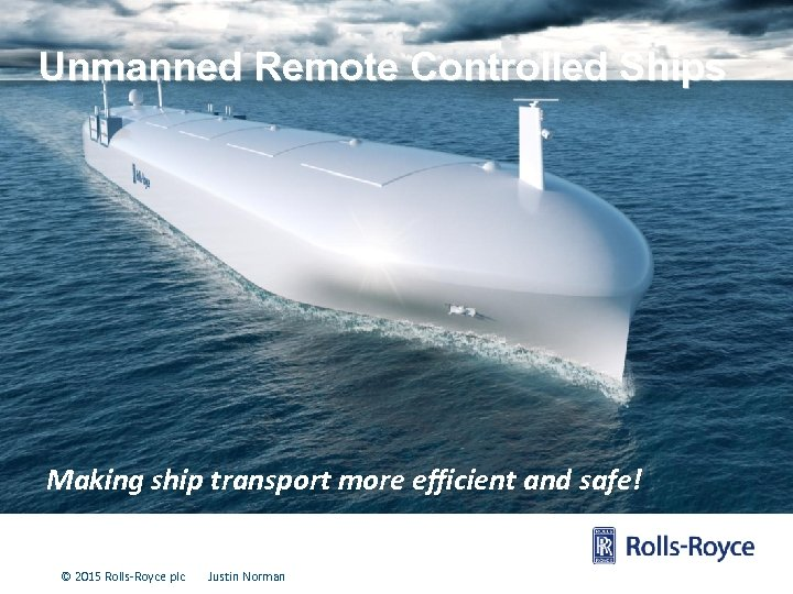 A Vision of the Intelligent Ship Unmanned Remote Controlled Ships Making ship transport more