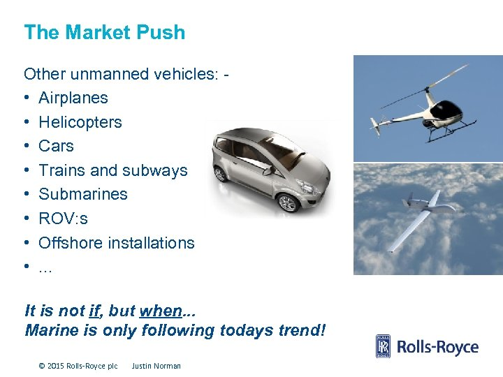 The Market Push Other unmanned vehicles: • Airplanes • Helicopters • Cars • Trains