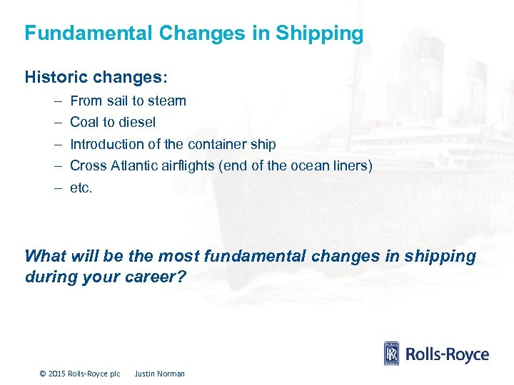 Fundamental Changes in Shipping Historic changes: – – – From sail to steam Coal
