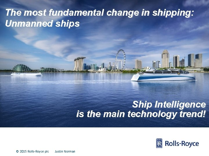 The most fundamental change in shipping: Unmanned ships Ship Intelligence is the main technology