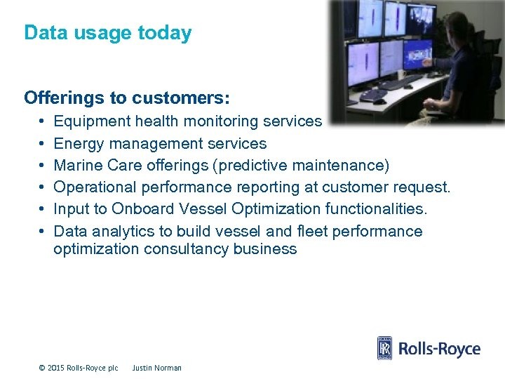 Data usage today Offerings to customers: • • • Equipment health monitoring services Energy
