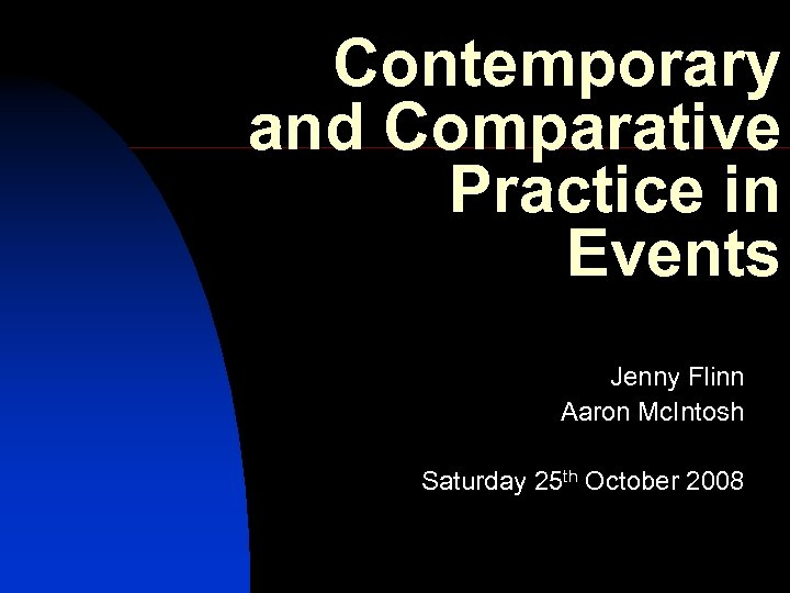 Contemporary and Comparative Practice in Events Jenny Flinn Aaron Mc. Intosh Saturday 25 th
