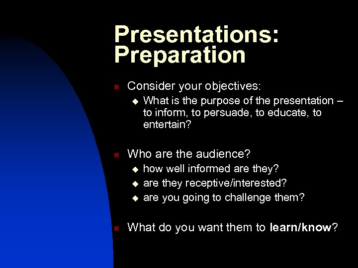 Presentations: Preparation n Consider your objectives: u n Who are the audience? u u