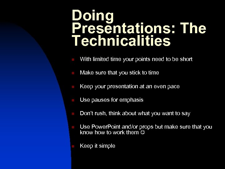 Doing Presentations: The Technicalities n With limited time your points need to be short