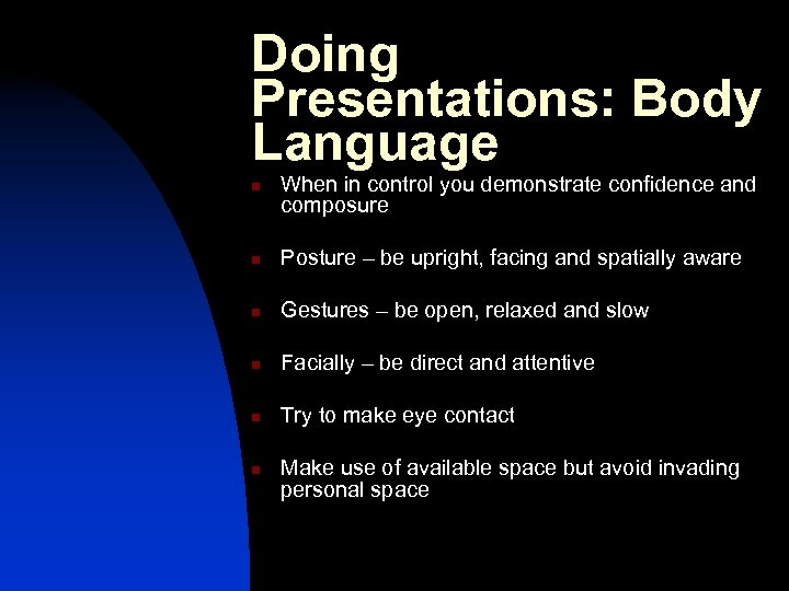 Doing Presentations: Body Language n When in control you demonstrate confidence and composure n
