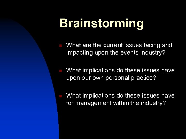 Brainstorming n n n What are the current issues facing and impacting upon the