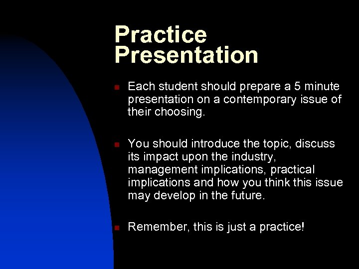 Practice Presentation n Each student should prepare a 5 minute presentation on a contemporary