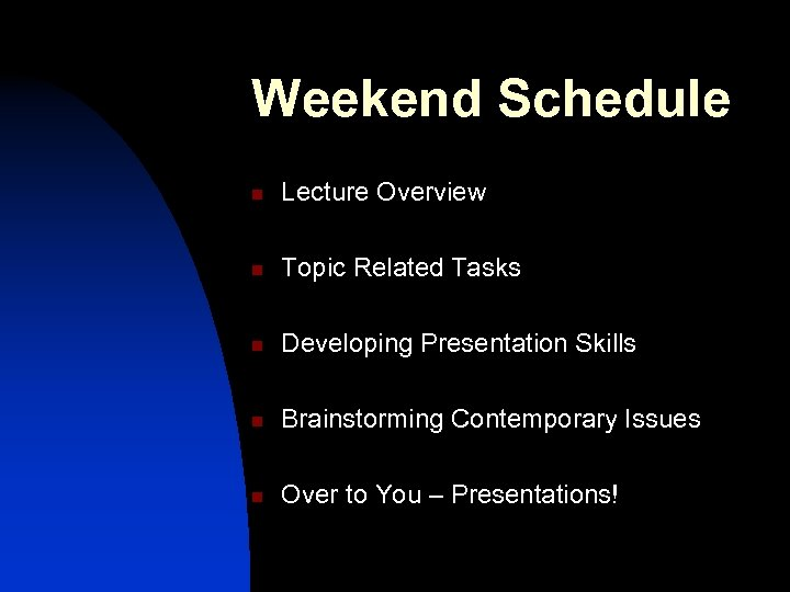 Weekend Schedule n Lecture Overview n Topic Related Tasks n Developing Presentation Skills n