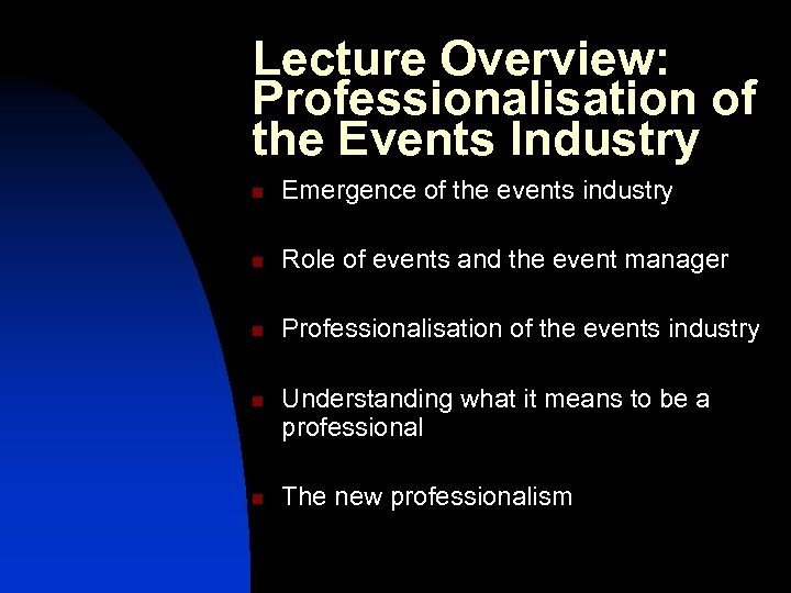 Lecture Overview: Professionalisation of the Events Industry n Emergence of the events industry n