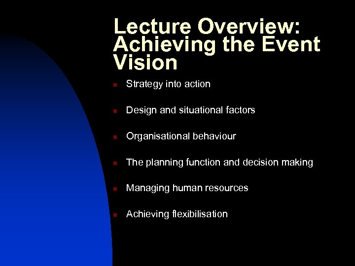 Lecture Overview: Achieving the Event Vision n Strategy into action n Design and situational