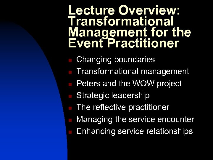 Lecture Overview: Transformational Management for the Event Practitioner n n n n Changing boundaries