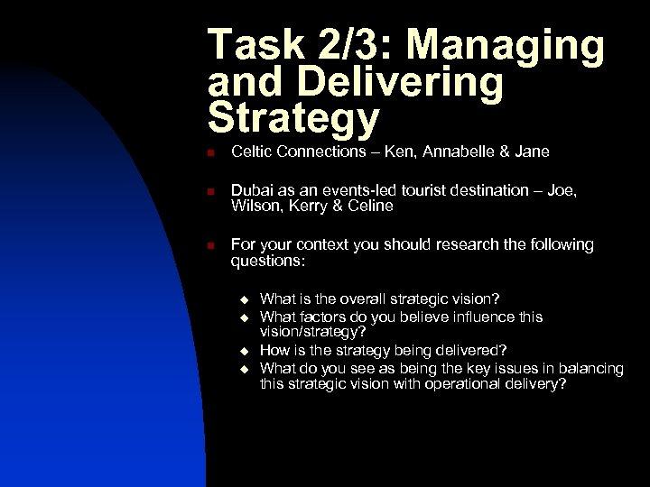 Task 2/3: Managing and Delivering Strategy n n n Celtic Connections – Ken, Annabelle