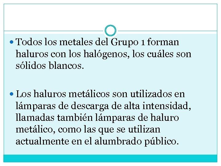 Todos los metales del Grupo 1 forman haluros con los halógenos, los cuáles