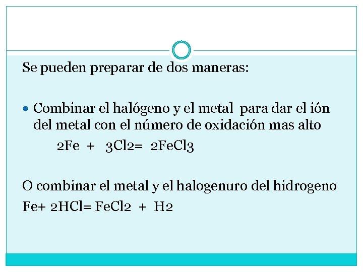Se pueden preparar de dos maneras: Combinar el halógeno y el metal para dar