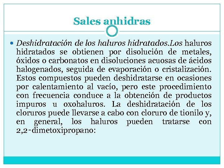 Sales anhidras Deshidratación de los haluros hidratados. Los haluros hidratados se obtienen por disolución