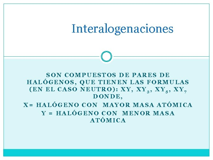 Interalogenaciones SON COMPUESTOS DE PARES DE HALÓGENOS, QUE TIENEN LAS FORMULAS (EN EL CASO