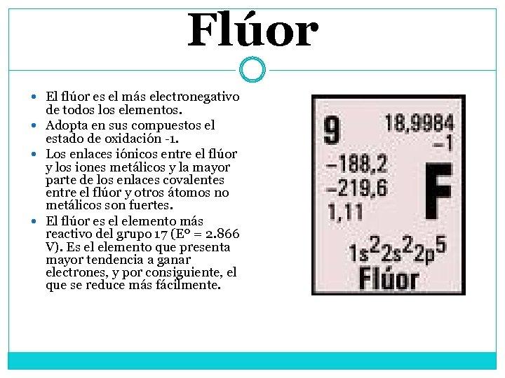 Flúor El flúor es el más electronegativo de todos los elementos. Adopta en sus