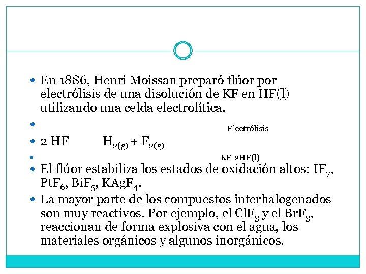 En 1886, Henri Moissan preparó flúor por electrólisis de una disolución de KF