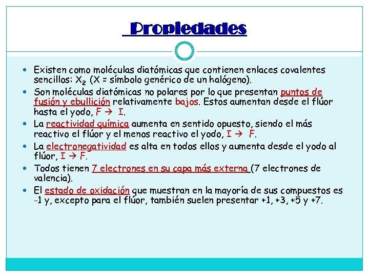 Propiedades Existen como moléculas diatómicas que contienen enlaces covalentes sencillos: X 2 (X =