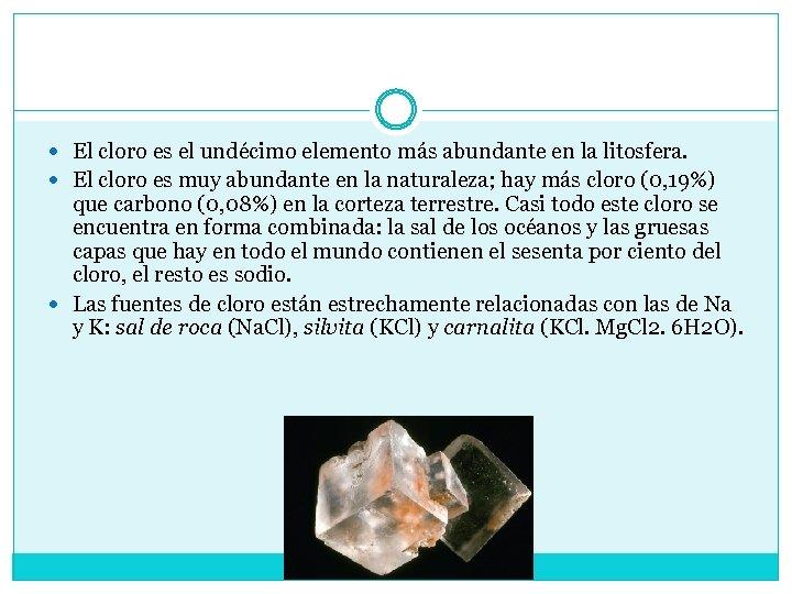 Abundancia El cloro es el undécimo elemento más abundante en la litosfera. El cloro