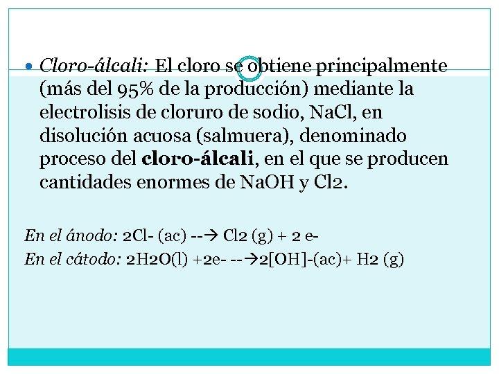 Cloro-álcali: El cloro se obtiene principalmente (más del 95% de la producción) mediante