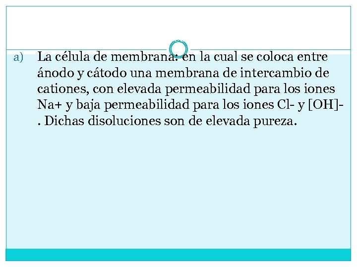 Se dispone de tres tipos de células electrolíticas: a) La célula de membrana: en