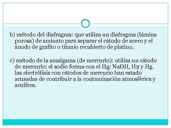 b) método del diafragma: que utiliza un diafragma (lámina porosa) de amianto para separar