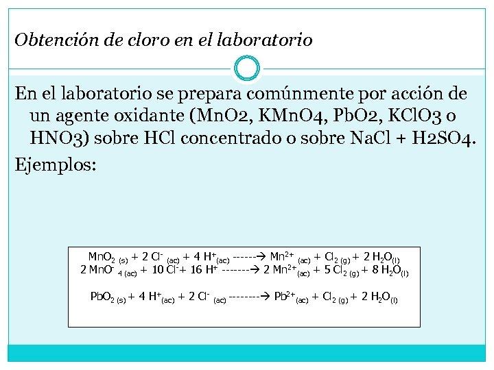 Obtención de cloro en el laboratorio En el laboratorio se prepara comúnmente por acción