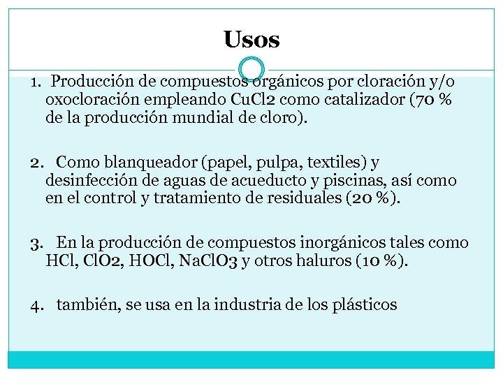 Usos 1. Producción de compuestos orgánicos por cloración y/o oxocloración empleando Cu. Cl 2