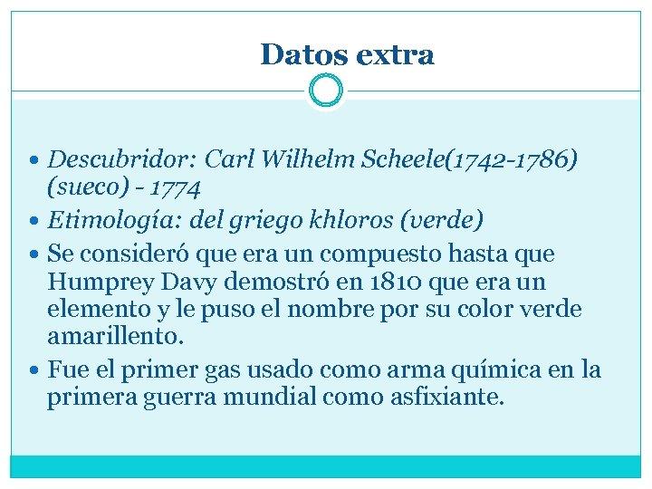Datos extra Descubridor: Carl Wilhelm Scheele(1742 -1786) (sueco) - 1774 Etimología: del griego khloros