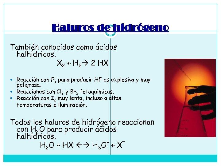 Haluros de hidrógeno También conocidos como ácidos halhídricos. X 2 + H 2 2