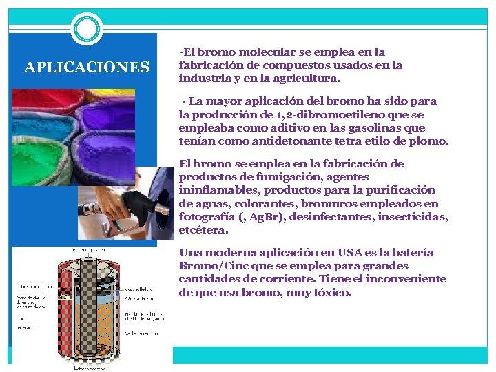 APLICACIONES -El bromo molecular se emplea en la fabricación de compuestos usados en la