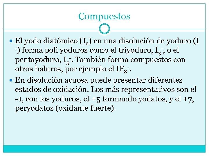 Compuestos El yodo diatómico (I 2) en una disolución de yoduro (I -) forma
