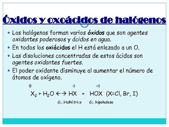 Óxidos y oxoácidos de halógenos Los halógenos forman varios óxidos que son agentes oxidantes