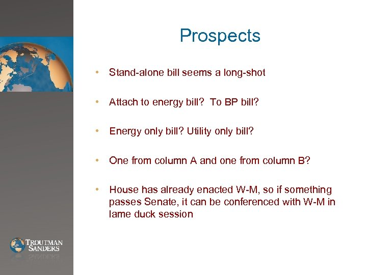 Prospects • Stand-alone bill seems a long-shot • Attach to energy bill? To BP