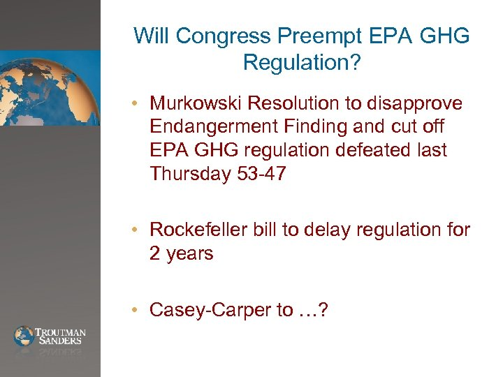 Will Congress Preempt EPA GHG Regulation? • Murkowski Resolution to disapprove Endangerment Finding and