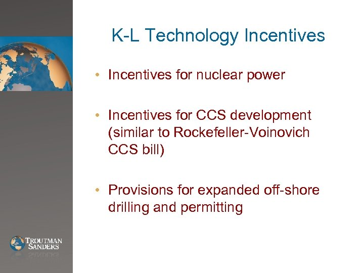 K-L Technology Incentives • Incentives for nuclear power • Incentives for CCS development (similar