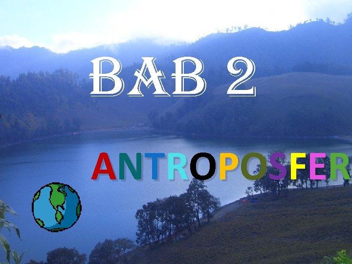BAB 2 A N TR O P O S F E R