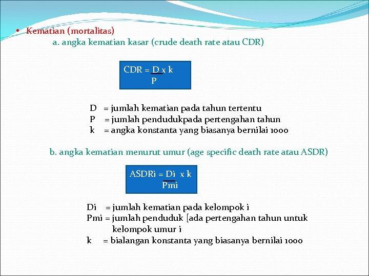 • Kematian (mortalitas) a. angka kematian kasar (crude death rate atau CDR) CDR