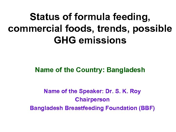 Status of formula feeding, commercial foods, trends, possible GHG emissions Name of the Country: